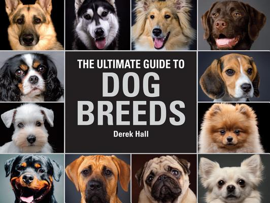 The Ultimate Guide To Dog Breeds: A useful means of identifying the dog breeds of the world and how to care for them Cover Image