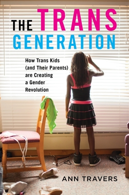 The Trans Generation: How Trans Kids (and Their Parents) Are Creating a Gender Revolution Cover Image
