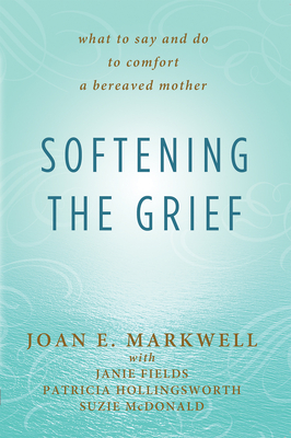 Softening the Grief: What to Say and Do to Comfort a Bereaved Mother Cover Image