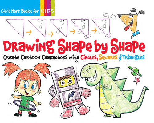 Drawing Shape by Shape, Volume 1: Create Cartoon Characters with Circles, Squares & Triangles Cover Image