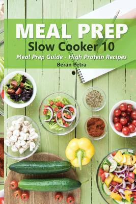 Meal Prep - Slow Cooker 10: Meal Prep Guide - High Protein Recipes Cover Image