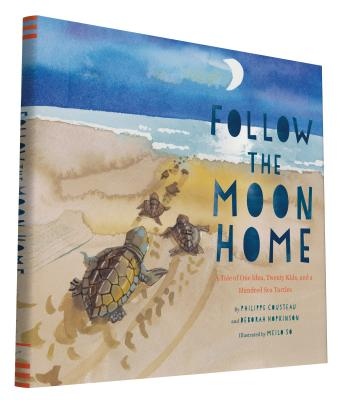 Follow the Moon Home: A Tale of One Idea, Twenty Kids, and a Hundred Sea Turtles (Children's Story Books, Sea Turtle Gifts, Moon Books for Kids, Children's Environment Books, Kid's Turtle Books) Cover Image