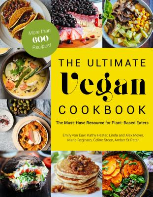 The Ultimate Vegan Cookbook: The Must-Have Resource for Plant-Based Eaters Cover Image