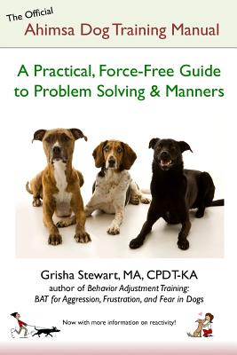 The Official Ahimsa Dog Training Manual: A Practical, Force-Free Guide to Problem Solving and Manners Cover Image