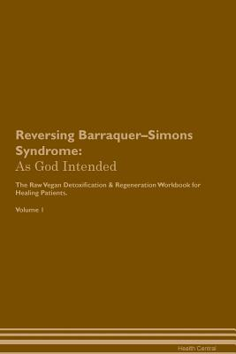 Reversing Barraquer-Simons Syndrome: As God Intended The Raw Vegan Plant-Based Detoxification & Regeneration Workbook for Healing Patients. Volume 1 Cover Image
