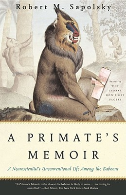 A Primate's Memoir: A Neuroscientist's Unconventional Life Among the Baboons Cover Image