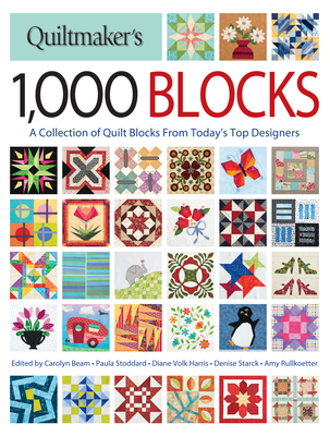 Quiltmaker's 1,000 Blocks: A Collection of Quilt Blocks from Today's Top Designers Cover Image
