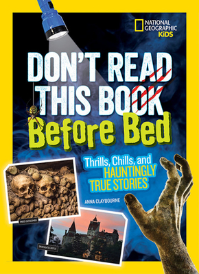 Don't Read This Book Before Bed: Thrills, Chills, and Hauntingly True Stories Cover Image