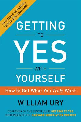 Getting to Yes with Yourself: How to Get What You Truly Want Cover Image