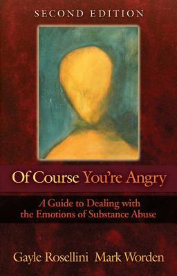 Of Course You're Angry: A Guide to Dealing with the Emotions of Substance Abuse Cover Image