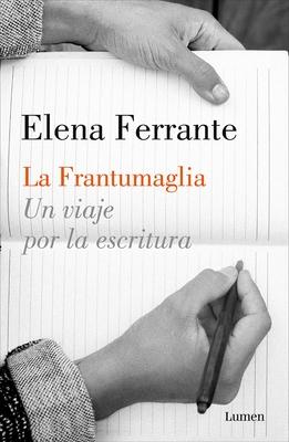 La Frantumaglia: Un viaje por la escritura / Fratumaglia: A Writer's Journey: Un viaje por la escritura Cover Image