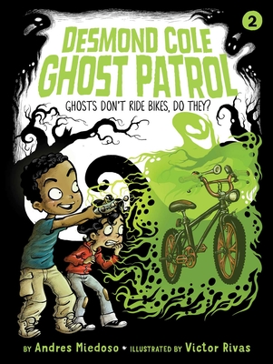 Ghosts Don't Ride Bikes, Do They? (Desmond Cole Ghost Patrol #2) Cover Image