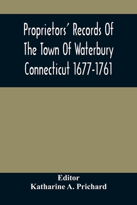 Proprietors' Records Of The Town Of Waterbury Connecticut 1677-1761 Cover Image