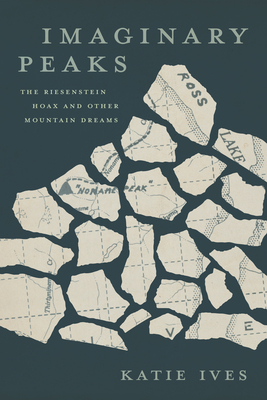 Imaginary Peaks: The Riesenstein Hoax and Other Mountain Dreams Cover Image