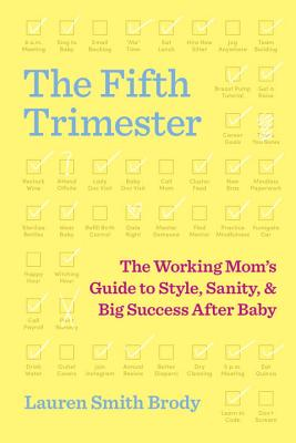 The Fifth Trimester: The Working Mom's Guide to Style, Sanity, and Big Success After Baby Cover Image