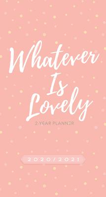 Whatever Is Lovely 2020 - 2021 Planner: 2-Year Pocket Planner Cover Image
