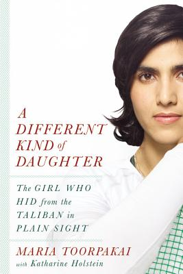 A Different Kind of Daughter: The Girl Who Hid from the Taliban in Plain Sight Cover Image