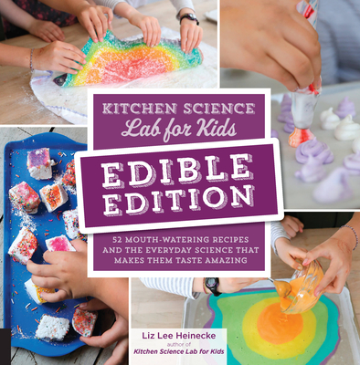 Kitchen Science Lab for Kids: EDIBLE EDITION: 52 Mouth-Watering Recipes and the Everyday Science That Makes Them Taste Amazing Cover Image