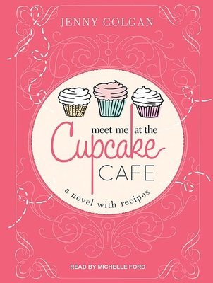 Meet Me at the Cupcake Cafe: A Novel with Recipes (Cupcake Caf� #1) Cover Image