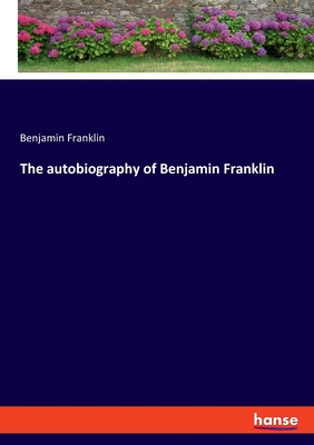 The autobiography of Benjamin Franklin Cover Image