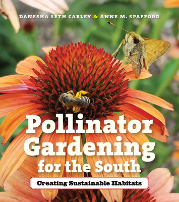 Pollinator Gardening for the South: Creating Sustainable Habitats Cover Image
