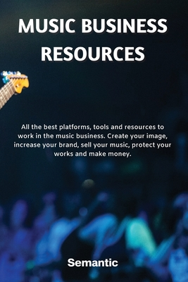 Music Business Resources: All the best platforms, tools and resources to work in the music business. Create your image, increase your brand, sel Cover Image