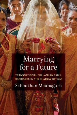 Marrying for a Future: Transnational Sri Lankan Tamil Marriages in the Shadow of War (Global South Asia) Cover Image