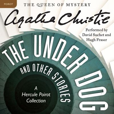 The Under Dog and Other Stories: A Hercule Poirot Collection (Hercule Poirot Mysteries (Audio) #1926) Cover Image