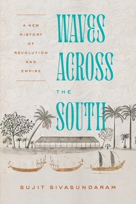 Waves Across the South: A New History of Revolution and Empire Cover Image