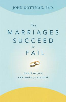 Why Marriages Succeed or Fail: And How You Can Make Yours Last Cover Image