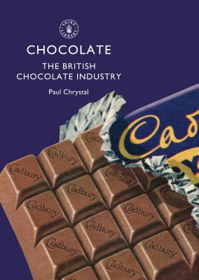 Chocolate: The British Chocolate Industry Cover Image