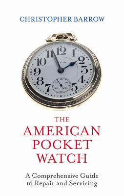The American Pocket Watch: A Comprehensive Guide to Repair and Servicing Cover Image