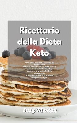Ricettario della Dieta Keto: Guida super semplice con ricette per perdere peso. Abbassa il colesterolo con piatti a basso contenuto di carboidrati Cover Image
