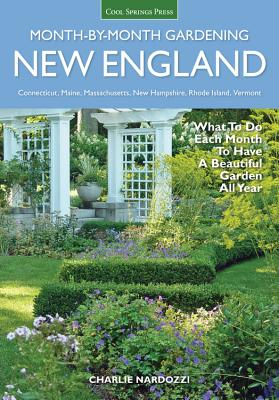 New England Month-by-Month Gardening: What to Do Each Month to Have a Beautiful Garden All Year - Connecticut, Maine, Massachusetts, New Hampshire, Rhode Island, Vermont (Month By Month Gardening) Cover Image