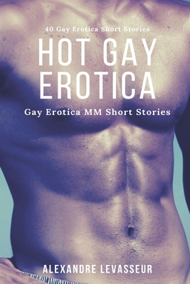 Hot Gay Erotica: Gay Erotica MM Short Stories: 40 Gay Erotica Short Stories: Gay Erotica MMM: Gay Kink Romance Cover Image