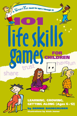 101 Life Skills Games for Children: Learning, Growing, Getting Along (Ages 6-12) (Hunter House Smartfun Book) Cover Image