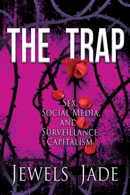 The Trap: Sex, Social Media, and Surveillance Capitalism Cover Image