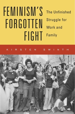 Feminism's Forgotten Fight: The Unfinished Struggle for Work and Family Cover Image