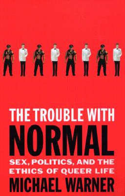The Trouble with Normal: Sex, Politics, and the Ethics of Queer Life Cover Image