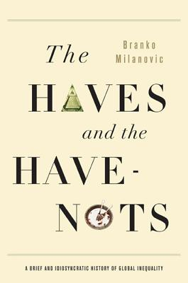 The Haves and the Have-Nots: A Brief and Idiosyncratic History of Global Inequality Cover Image