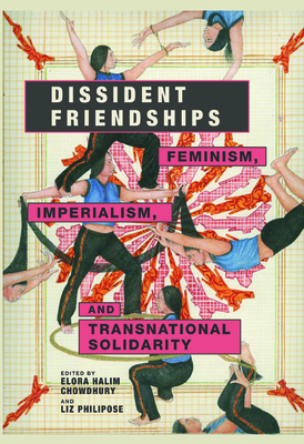 Dissident Friendships: Feminism, Imperialism, and Transnational Solidarity (Dissident Feminisms) Cover Image
