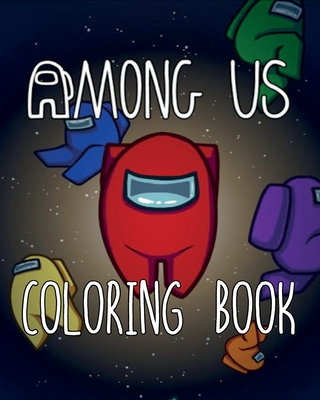 Among Us Coloring Book: Coloring Book for Among Us Fans, Premium Among Us Coloring Pages for Kids and Adults Best Way To Relax And Relieve Str Cover Image