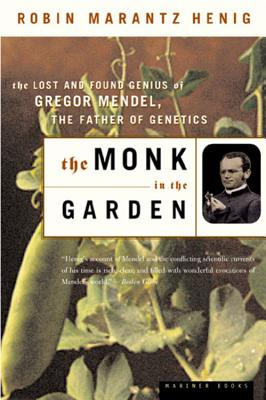 The Monk in the Garden: The Lost and Found Genius of Gregor Mendel, the Father of Genetics Cover Image