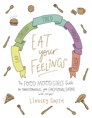Eat Your Feelings: The Food Mood Girl's Guide to Transforming Your Emotional Eating Cover Image