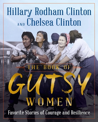 The Book of Gutsy Women Hillary Rodham Clinton, Chelsea Clinton, S&S, $35,