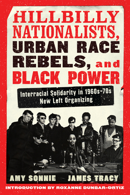Hillbilly Nationalists, Urban Race Rebels, and Black Power - Updated and Revised: Interracial Solidarity in 1960s-70s New Left Organizing Cover Image