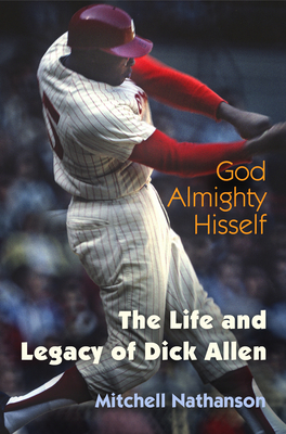 God Almighty Hisself: The Life and Legacy of Dick Allen Cover Image