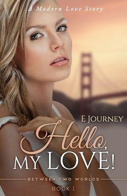 Cover for Hello, My Love! (Between Two Worlds #1)