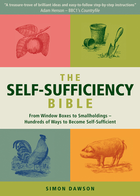 The Self-Sufficiency Bible: From Window Boxes to Smallholdings - Hundreds of Ways to Become Self-Sufficient Cover Image