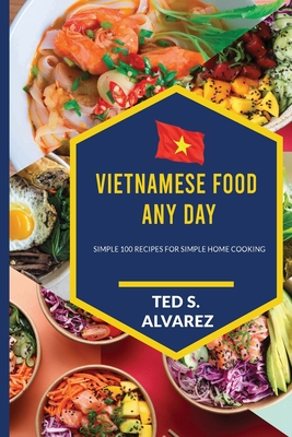 Vietnamese Food Any Day: Simple 100 Recipes for Simple Home Cooking Cover Image